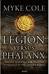 Legion versus Phalanx: The Epic Struggle for Infantry Supremacy in the Ancient World Kindle Edition