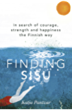 Finding Sisu: In search of courage, strength and happiness the Finnish way (English Edition)