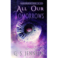 All Our Tomorrows: Riven Worlds Book Four (Amaranthe 17)