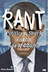 RANT: Politics & Snark in the Age of Obama Kindle Edition