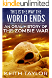 This Is the Way the World Ends: an Oral History of the Zombie War