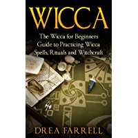 Wicca: The Wicca for Beginners Guide to Practicing Wicca Spells, Rituals and Witchcraft (English Edition)