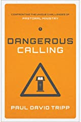 Dangerous Calling: Confronting the Unique Challenges of Pastoral Ministry Kindle Edition