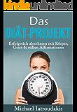 Das Diät-Projekt: Erfolgreich abnehmen mit Körper, Geist & stillen Affirmationen ( ...abnehmen startet im Kopf / Gesund abnehmen)