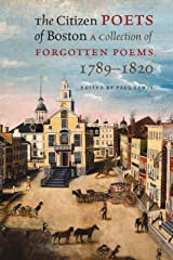 The Citizen Poets of Boston: A Collection of Forgotten Poems, 1789–1820 Kindle Edition