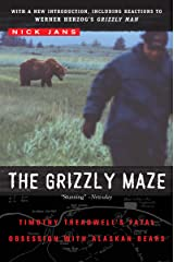 The Grizzly Maze: Timothy Treadwell's Fatal Obsession with Alaskan Bears Kindle Edition