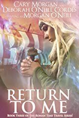 Return to Me (Book Three of the Roman Time Travel Series 3) Kindle Edition