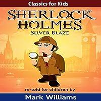 Silver Blaze: Classics for Kids: Sherlock Holmes, Book 2
