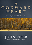 A Godward Heart: Treasuring the God Who Loves You