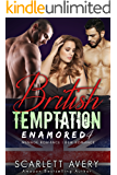 British Temptation Part 4—Enamored: Ménage Romance (Dirty British Romance Series)