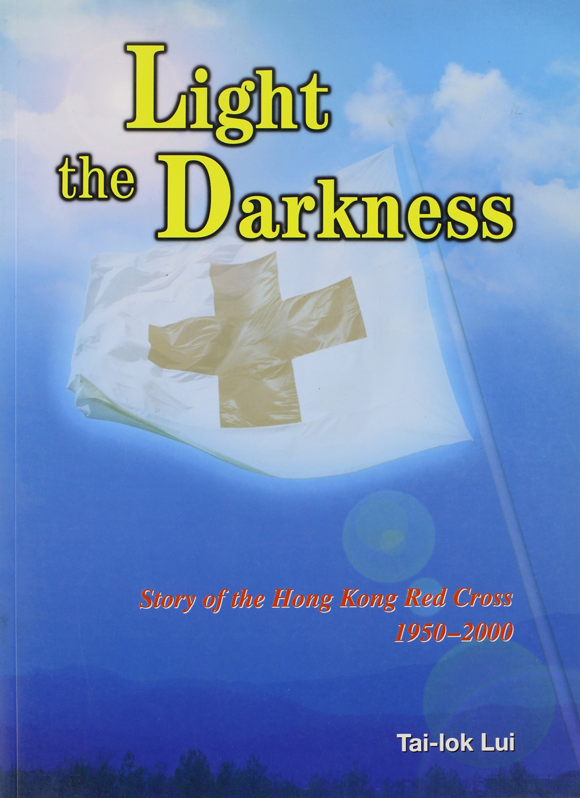 Light the Darkness: Story of the Hong Kong Red Cross, 1950-2000