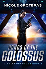 Hands of the Colossus: A Steampunk Space Opera Adventure (A Holly Drake Job Book 2) Kindle Edition