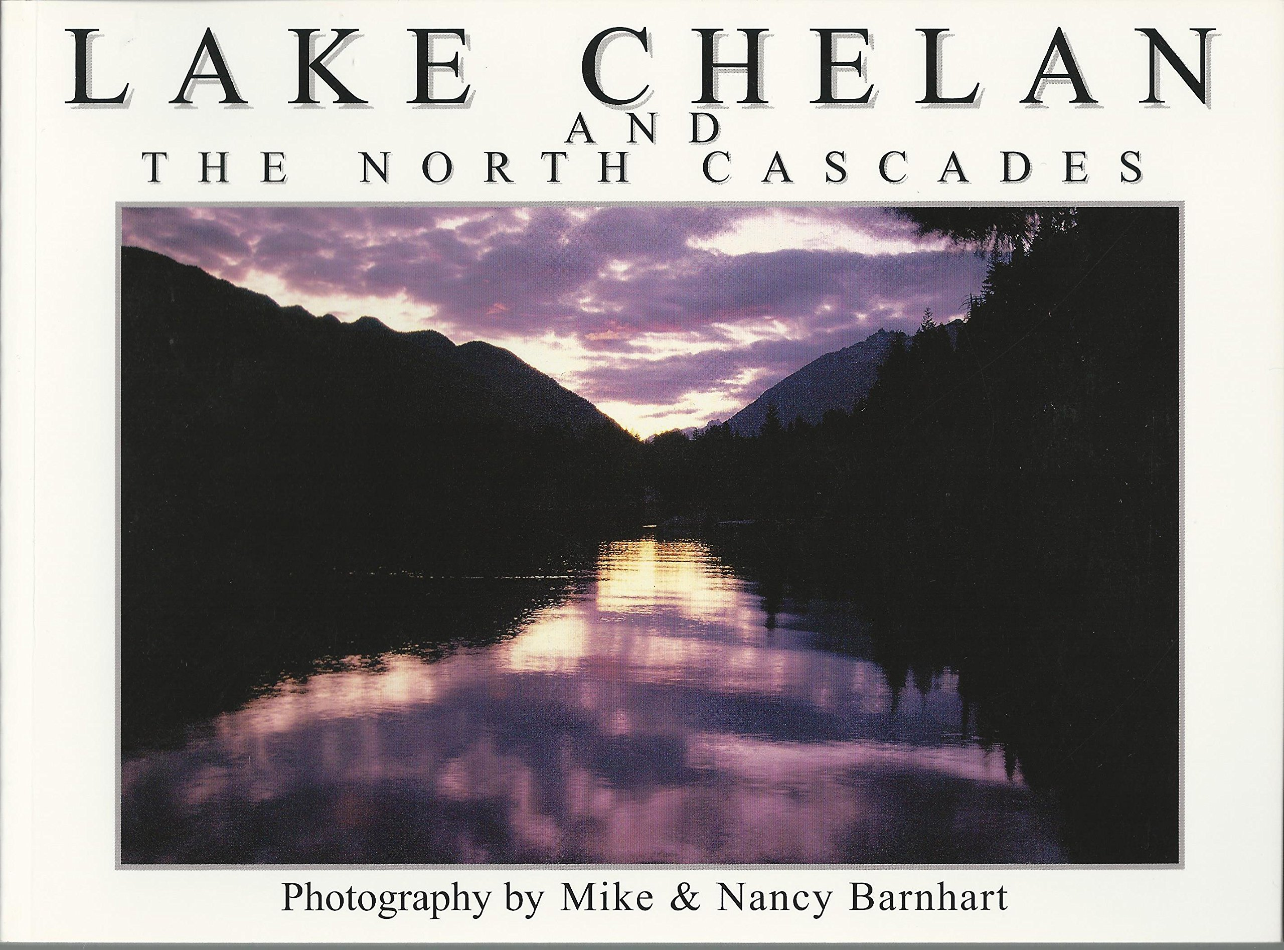 Lake Chelan and the North Cascades: A pictorial tour, Mike Barnhart; Nancy Barnhart