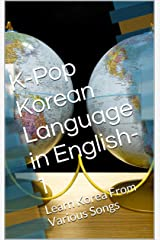 K-Pop Korean Language in English-1: Learn Korea From Various Songs Kindle Edition