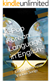 K-Pop  Korean Language in English-1: Learn Korea From Various Songs (K-Pop Korean Language in English) (English Edition)