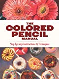 The Colored Pencil Manual: Step-by-Step