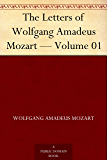 The Letters of Wolfgang Amadeus Mozart - Volume 01 (English Edition)