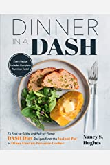 Dinner in a DASH:75 Fast-to-Table and Full-of-Flavor DASH Diet Recipes from the Instant Pot or Other Electric Pressure Cooker Kindle Edition