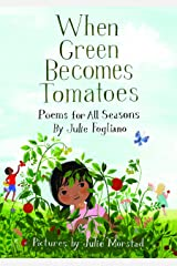 When Green Becomes Tomatoes: Poems for All Seasons Kindle Edition