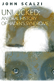 Unlocked: An Oral History of Haden's Syndrome: A Tor.Com Original (Kindle Single) (Lock In Series)