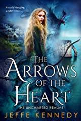 The Arrows of the Heart (The Uncharted Realms Book 4) Kindle Edition