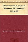 El cocinero de su majestad Memorias del tiempo de Felipe III