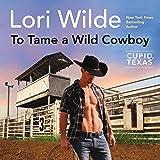To Tame a Wild Cowboy: Cupid, Texas