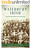 Waterbury Irish: From the Emerald Isle to the Brass City (American Heritage)