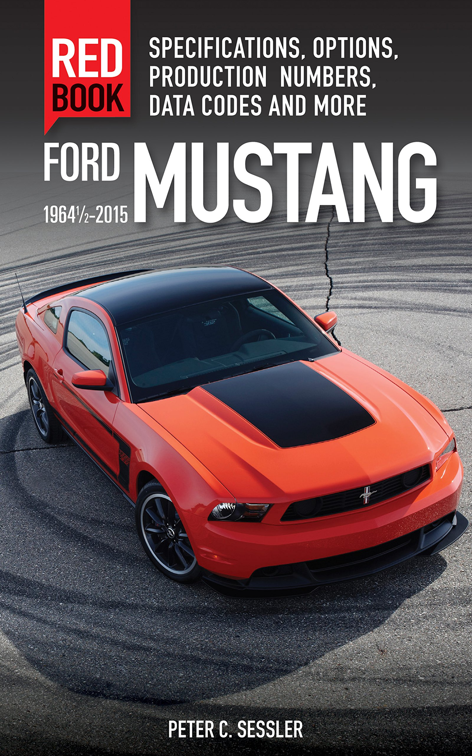 Ford Mustang Red Book 1964 1/2-2015: Specifications, Options, Production  Numbers, Data Codes, and More: Peter Sessler: 9780760347447: Amazon.com:  Books