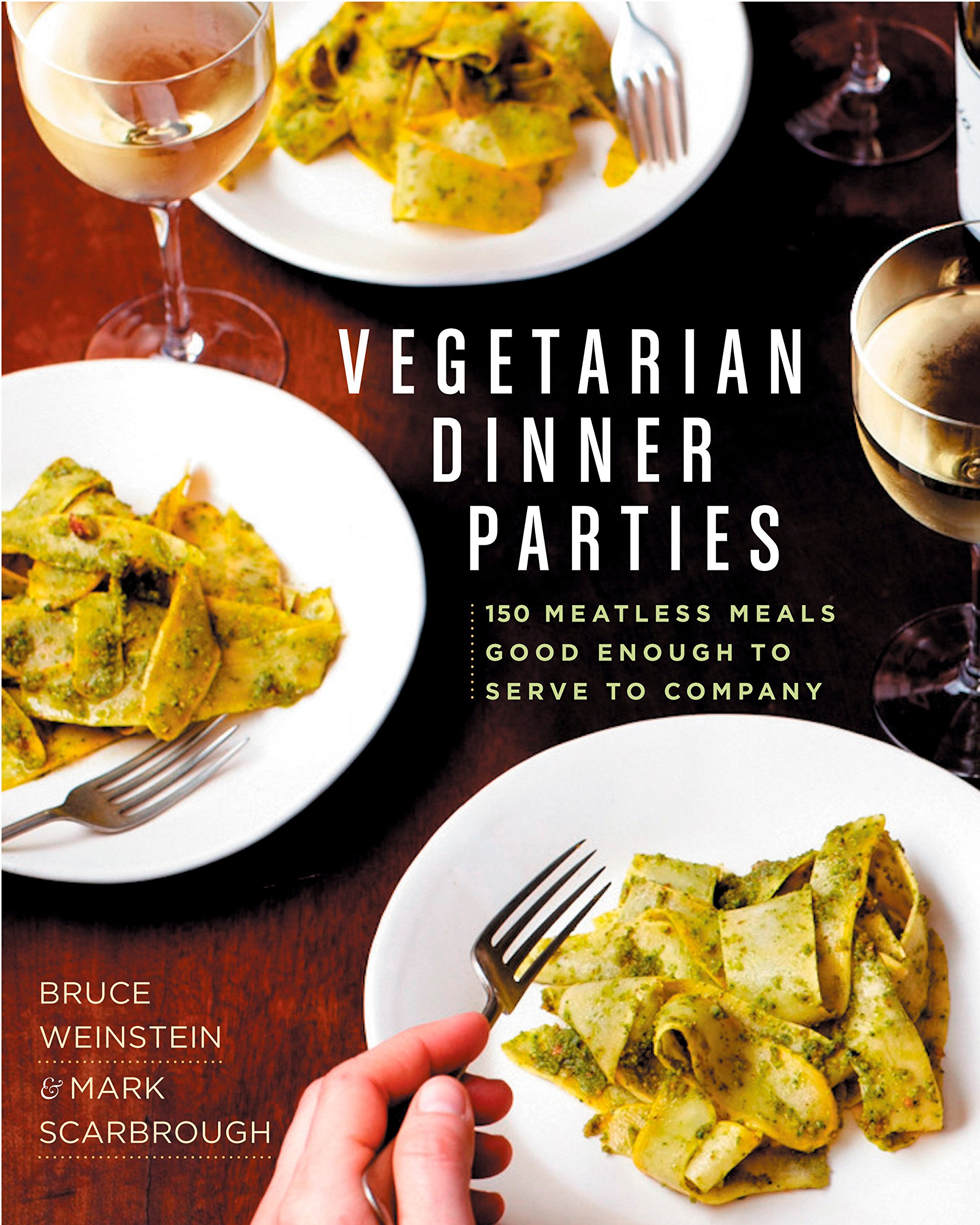 Vegetarian Dinner Parties 150 Meatless Meals Good Enough To Serve