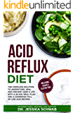 ACID REFLUX DIET: The Complete Solution to Understand, Heal and Prevent GERD & LPR with a 30-Day Meal Plan and a…