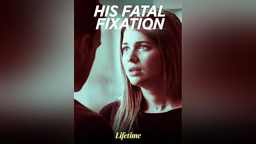 His Fatal Fixation