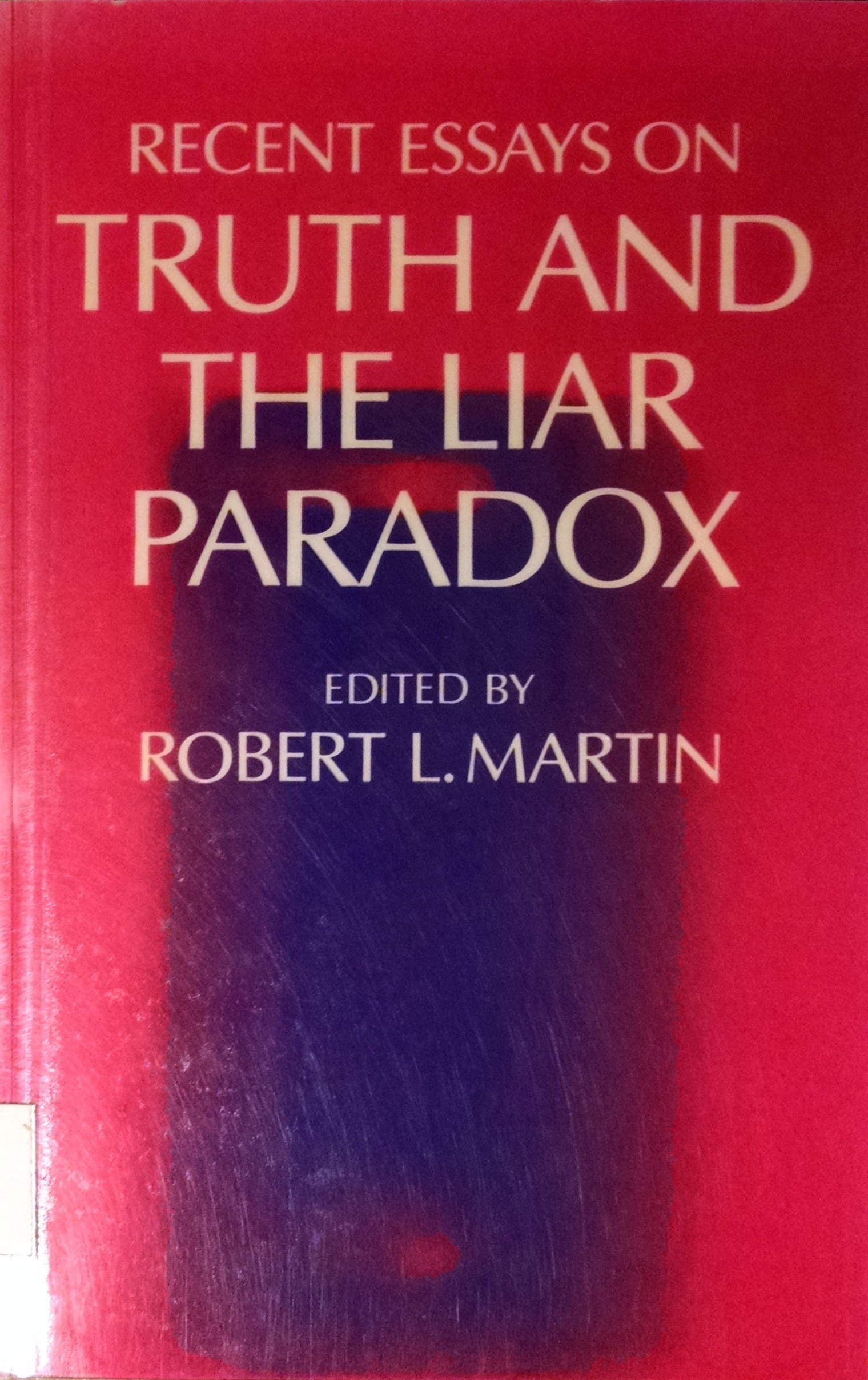 recent essays on truth and the liar paradox robert l martin recent essays on truth and the liar paradox robert l martin 9780198247128 com books