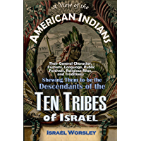 A View of the American Indians: Their General Character, Customs, Language, Public Festivals, Religious Rites, and Traditions: Shewing Them to be the Descendants of the Ten Tribes of Israel (1828)