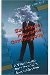 Six-Figure Insurance Commissions Kindle Edition