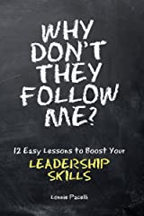 Why Don't They Follow Me?: 12 Easy Lessons To Boost Your Leadership Skills Kindle Edition