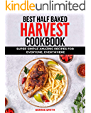 Best Half Baked Harvest Cookbook: Super Simple Amazing Recipes For Everyone, Everywhere