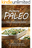 Perfectly Paleo - Tasty Vegetarian Dishes: Indulgent Paleo Cooking for the Modern Caveman (English Edition)