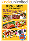 Keto Diet for Beginners: TOP 51 Amazing and Simple Recipes in One Ketogenic Cookbook,  Any Recipes on Your Choice for Any Meal Time