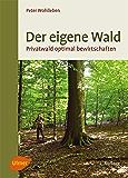 Der eigene Wald: Privatwald optimal bewirtschaften (German Edition)