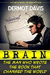 Brain: The Man Who Wrote the Book That Changed the World: A Satire Kindle Edition