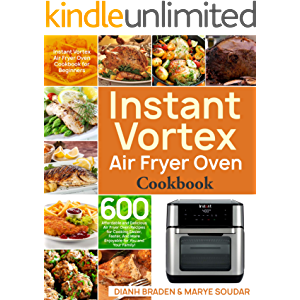 Instant Vortex Air Fryer Oven Cookbook: 600 Affordable and Delicious Air Fryer Oven Recipes for Cooking Easier, Faster…