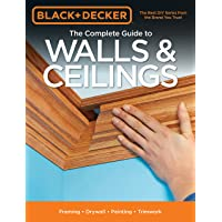 The Complete Guide to Walls & Ceilings (Black & Decker): Framing - Drywall - Painting - Trimwork
