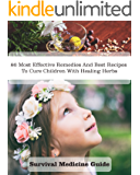 Survival Medicine Guide: 86 Most Effective Remedies And Best Recipes To Cure Children With Healing Herbs: (Herbal Medicine, Essential Oils For Kids, Naturopathy) (Survival Medicine, First Aid Kit)