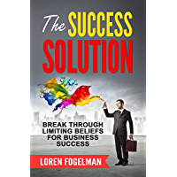 The Success Solution: Break Through Limiting Beliefs for Business Success (English Edition)