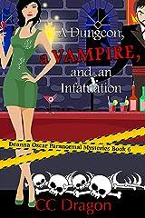 A Dungeon, a Vampire, and an Infatuation: Deanna Oscar Paranormal Mysteries Book 6 (Deanna Oscar Paranormal Mystery) Kindle Edition