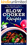 SLOW COOKER RECIPES: The Ultimate Guide To Healthy Slow Cooker Recipes