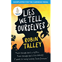 Lies We Tell Ourselves: Shortlisted for the 2016 Carnegie Medal