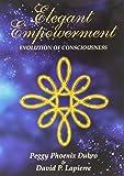 ELEGANT EMPOWERMENT: Evolution of Consciousness