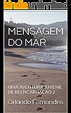 A MENSAGEM DO MAR: UMA AVENTURA JUVENIL DE REENCARNAÇÃO 2 (ONDAS DA VIDA)